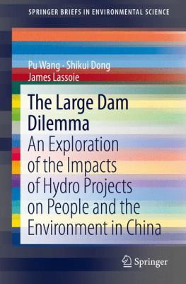 Large Dam Dilemma : An Exploration of the Impacts of Hydro Projects on People and the Environment in China