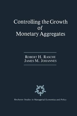 Controlling the Growth of Monetary Aggregates (Rochester Studies in Managerial Economics and Policy)