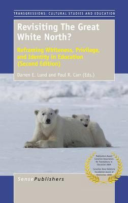 Revisiting The Great White North? Reframing Whiteness, Privilege, and Identity in Education (Second Edition)