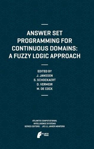 Answer Set Programming for Continuous Domains: A Fuzzy Logic Approach (Atlantis Computational Intelligence Systems)