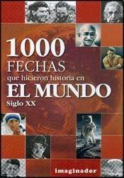 Mil fechas que hicieron historia en el mundo - siglo XX / 1000 dates that made history in the world - XX century (Spanish Edition)