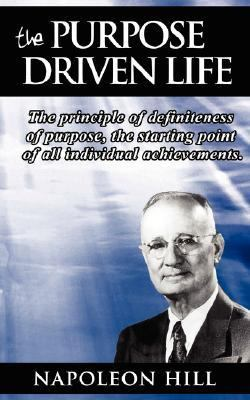 The Purpose Driven Life: The principle of definiteness of purpose, the starting point of all individual achievements.