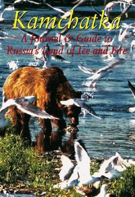 Kamchatka A Journal & Guide to Russia's Land of Ice and Fire