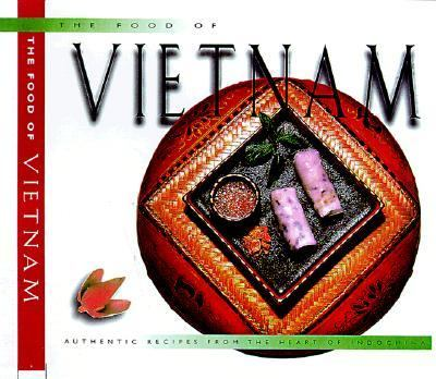 Food of Vietnam Authentic Recipes from the Heart of Indochina