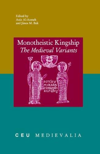 Monotheistic Kingship: The Medieval Variants (CEU Medievalia)