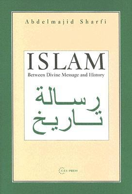 Islam Between Divine Message and History