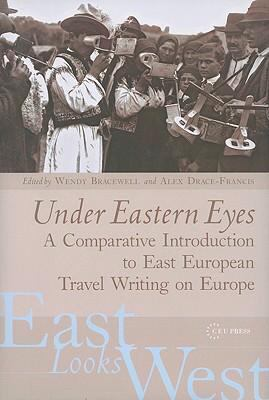 Under Eastern Eyes: A Comparative History of East European Travel Writing on Europe, 1550-2000, Vol. 2