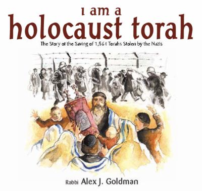 I Am a Holocaust Torah The Story of the Saving of 1,564 Torahs Stolen by the Nazis