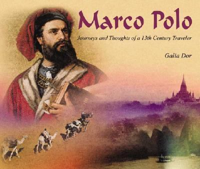 Marco Polo Journeys and Thoughts of a 13th Century Traveler