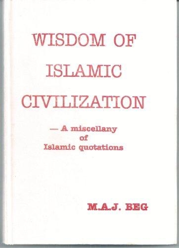 Wisdom of Islamic Civilization: A Miscellany of Islamic Quotations