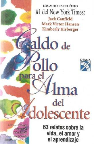 Caldo de pollo para el alma del adolescente/ Chicken Soup for the Adolescent Soul: 63 Relatos Sobre La Vida, El Amor Y El Aprendiazaje (Sopa De Pollo ... Chicken Soup for the Soul) (Spanish Edition)