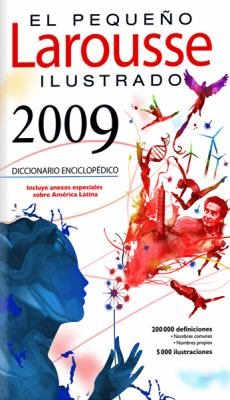 El Pequeno Larousse Ilustrado 2009: The Little Illustrated Larousse 2009