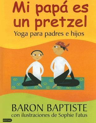 Mi Papa es un Pretzel / My Daddy is a Pretzel Yoga para padres e hijos / Yoga for Parents and Kids