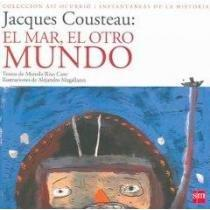 Jacques Costeau: El Mar,  El Otro Mundo / Jacques Costeau: The Sea, The Other World (Asi Ocurrio/Instantaneas De La Historia / It Happened Like This / Instantaneity of History) (Spanish Edition)