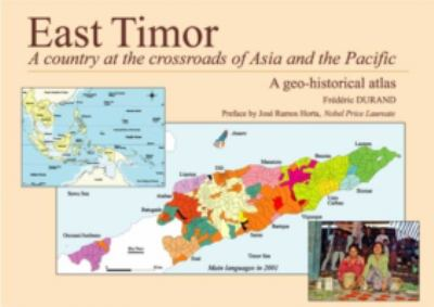 East Timor A Country at the Crossroads of Asia And the Pacific, a Geo-historical Atlas