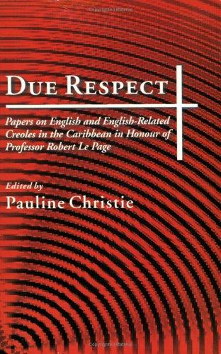 Due Respect: Essays on English and English-Related Creoles in the Caribbean in Honour of Professor Robert Le Page