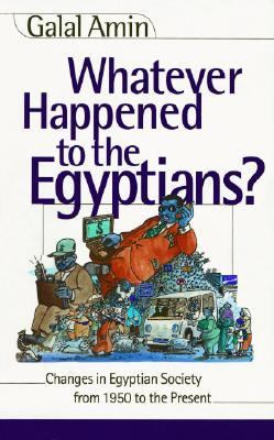 Whatever Happened to the Egyptians Changes in Egyptian Society from 1950 to the Present