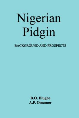 Nigerian Pidgin Background and Prospects