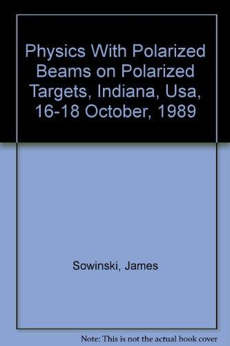 Physics With Polarized Beams on Polarized Targets, Indiana, Usa, 16-18 October, 1989