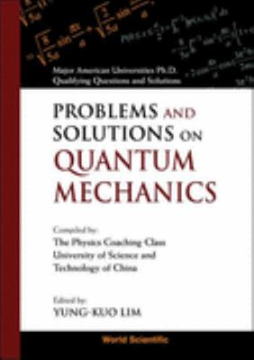 Problems and Solutions on Quantum Mechanics Major American Universities Ph. D. Qualifying Questions and Solutions
