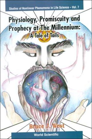 Physiology, Promiscuity, and Prophecy at the Millennium: A Tale of Tails (Studies of Nonlinear Phenomena in Life Sciences;, Vol. 7)