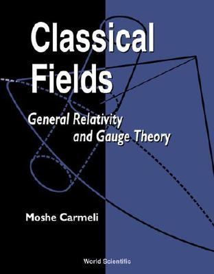 Classical Fields General Relativity and Gauge Theory