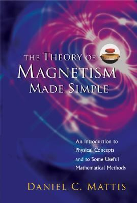 Theory of Magnetism Made Simple An Introduction to Physical Concepts and to Some Useful mathematical methods
