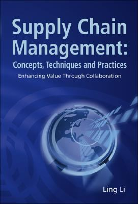Supply Chain Management Concepts, Techniques and Practices Enhancing the Value Through Collaboration