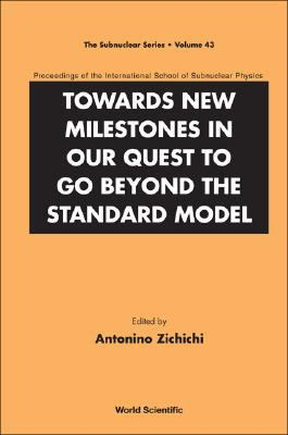 Towards New Milestones in Our Quest to Go Beyond the Standard Model