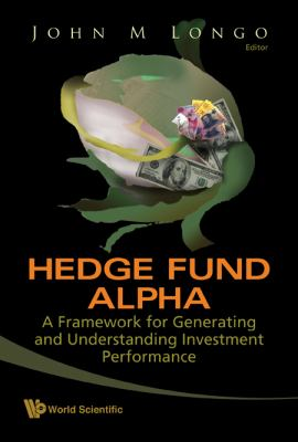 Hedge Fund Alpha: A Framework for Generating and Understanding Investment Performance