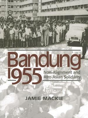 Bandung 1955: Non-Alignment and Afro-Asian Solidarity