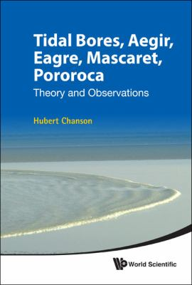 Tidal Bores, Aegir, Eagre, Mascaret, Pororoca : Theory and Observations