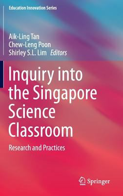 Inquiry into the Singapore Science Classroom : Research and Practices