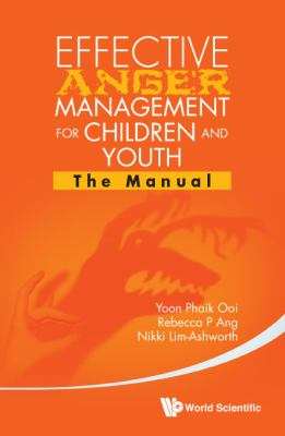 Effective Anger Management for Children and Youth : The Manual and the Workbook