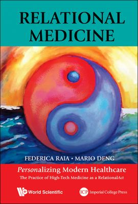 Relational Medicine : Personalizing Modern Healthcare: The Practice of High-Tech Medicine As a RelationalAct