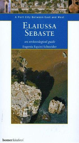 Elaiussa Sebaste: A Port City Between East and West, An Archaeological Guide (Homer Archaeological Guides)