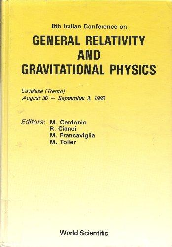 8th Italian Conference on General Relativity and Gravitational Physics: Cavalese (Trento August 30-September 3, 1988)