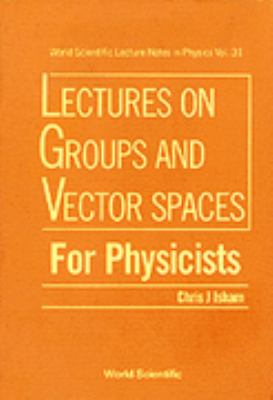 Lectures on Groups and Vector Spaces for Physicists