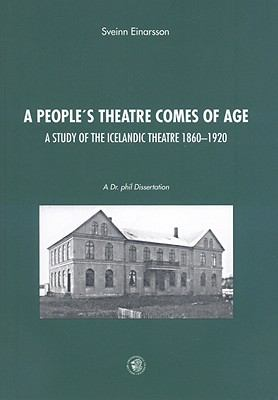 People's Theater Comes of Age A Study of Icelandic Theater 1860-1920