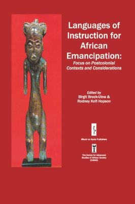 Languages of Instruction for African Emancipation: Focus on Postcolonial Contexts and Considerations - Birgit Brock-Utne - Paperback