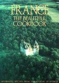 France The Beautiful Cookbook  Authentic Recipes from the Regions of France
