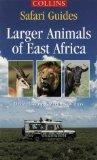 Larger Animals of East Africa (Collins Safari Guides)