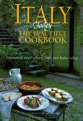 Italy Today the Beautiful Cookbook Contemporary Recipes Reflecting Simple, Fresh Italian Coo...