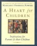 Heart for Children: Inspirations for Parents and Their Children - Margaret Fishback Powers
