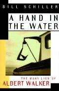 Hand in the Water The Many Lies of Albert Walker