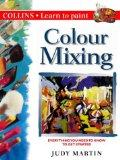 Colour Mixing: Everything You Need to Know to Get Started (Collins Learn to Paint Series)