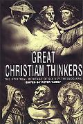 Great Christian Thinkers: The Spiritual Heritage of Six Key Theologians