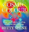 Little Book of Cosmic Colour Secrets of Colour Healing, Harmony and Therapy