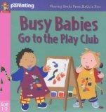Busy Babies at the Play Club (Practical Parenting)