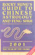 Rocky Sung's Guide to Chinese Astrology and Feng Shui: 2001 The Year of the Snake - Rocky Si
